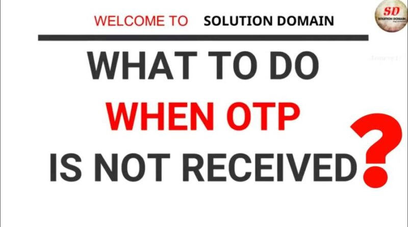 what to do when otp is not received vikramnvp11 unable to get otp 2020